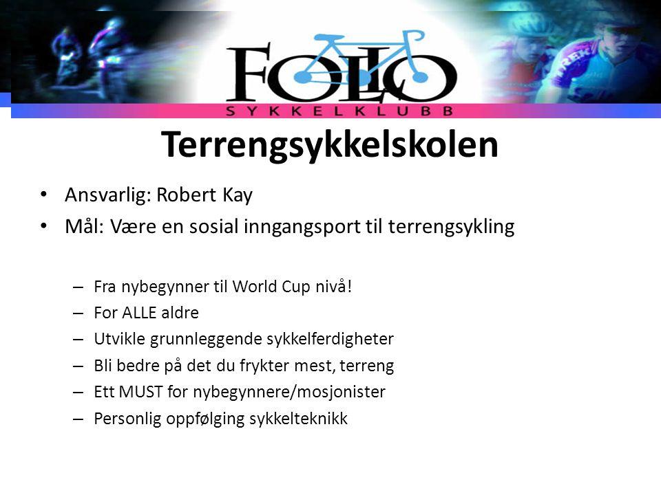 Terrengsykkelskolen Ansvarlig: Robert Kay Mål: Være en sosial inngangsport til terrengsykling – Fra nybegynner til World Cup nivå! – For ALLE aldre –