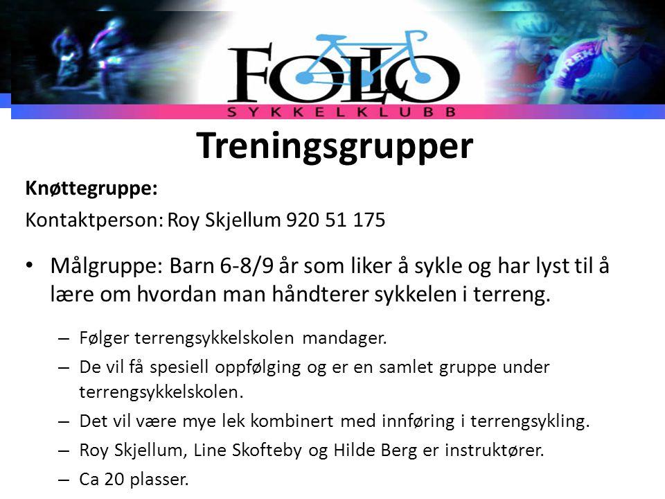 Treningsgrupper Knøttegruppe: Kontaktperson: Roy Skjellum 920 51 175 Målgruppe: Barn 6-8/9 år som liker å sykle og har lyst til å lære om hvordan man