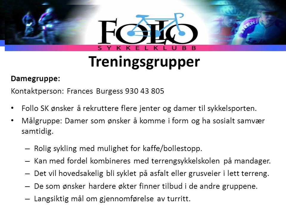 Treningsgrupper Damegruppe: Kontaktperson: Frances Burgess930 43 805 Follo SK ønsker å rekruttere flere jenter og damer til sykkelsporten. Målgruppe: