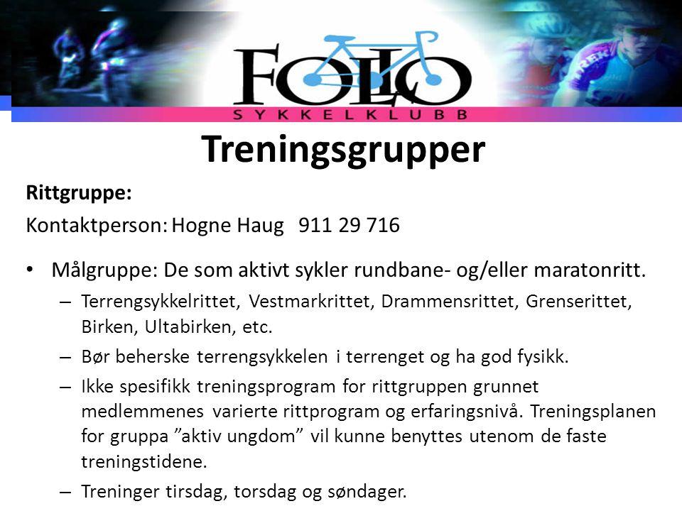 Treningsgrupper Rittgruppe: Kontaktperson: Hogne Haug911 29 716 Målgruppe: De som aktivt sykler rundbane- og/eller maratonritt. – Terrengsykkelrittet,