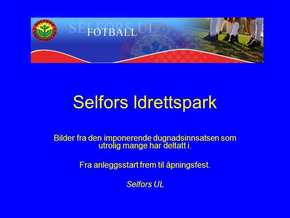 Selfors Idrettspark Bilder fra den imponerende dugnadsinnsatsen som utrolig mange har deltatt i.