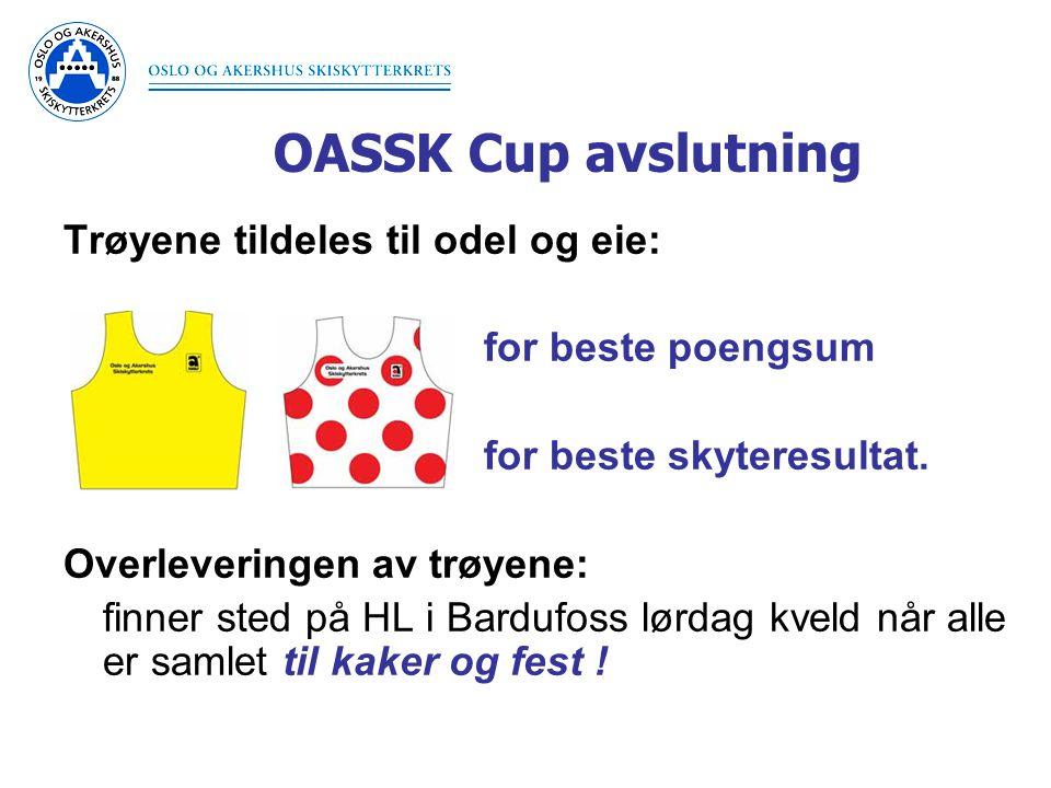 OASSK Cup avslutning Trøyene tildeles til odel og eie: for beste poengsum for beste skyteresultat. Overleveringen av trøyene: finner sted på HL i Bard
