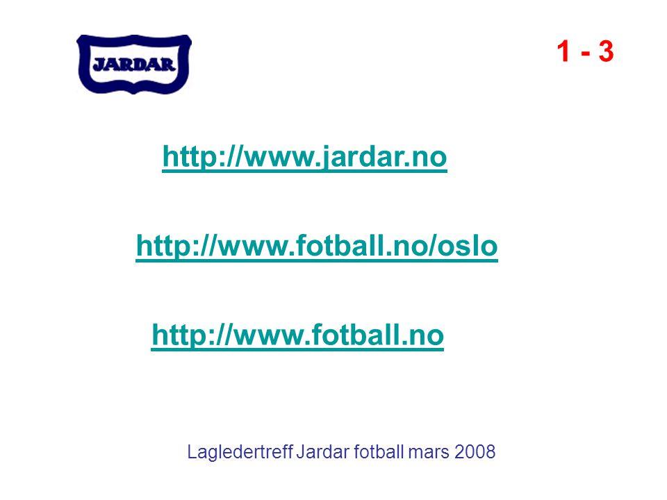 Lagledertreff Jardar fotball mars 2008 http://www.jardar.no 1 - 3 http://www.fotball.no http://www.fotball.no/oslo