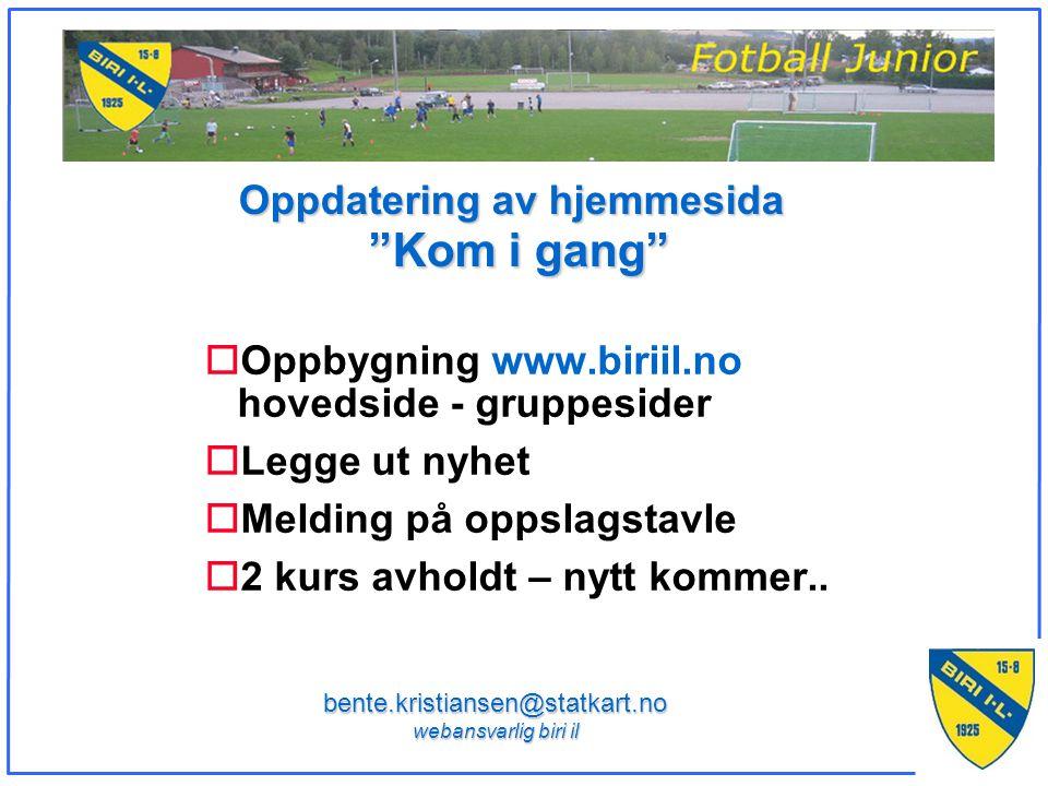 Oppdatering av hjemmesida Kom i gang oOppbygning www.biriil.no hovedside - gruppesider oLegge ut nyhet oMelding på oppslagstavle o2 kurs avholdt – nytt kommer..