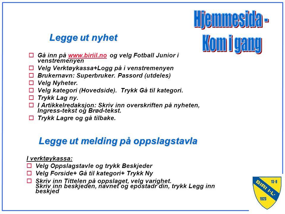 Legge ut nyhet oGå inn på www.biriil.no og velg Fotball Junior i venstremenyenwww.biriil.no oVelg Verktøykassa+Logg på i venstremenyen oBrukernavn: Superbruker.