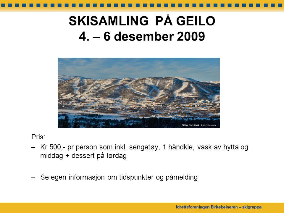 SKISAMLING PÅ GEILO 4. – 6 desember 2009 Pris: –Kr 500,- pr person som inkl. sengetøy, 1 håndkle, vask av hytta og middag + dessert på lørdag –Se egen