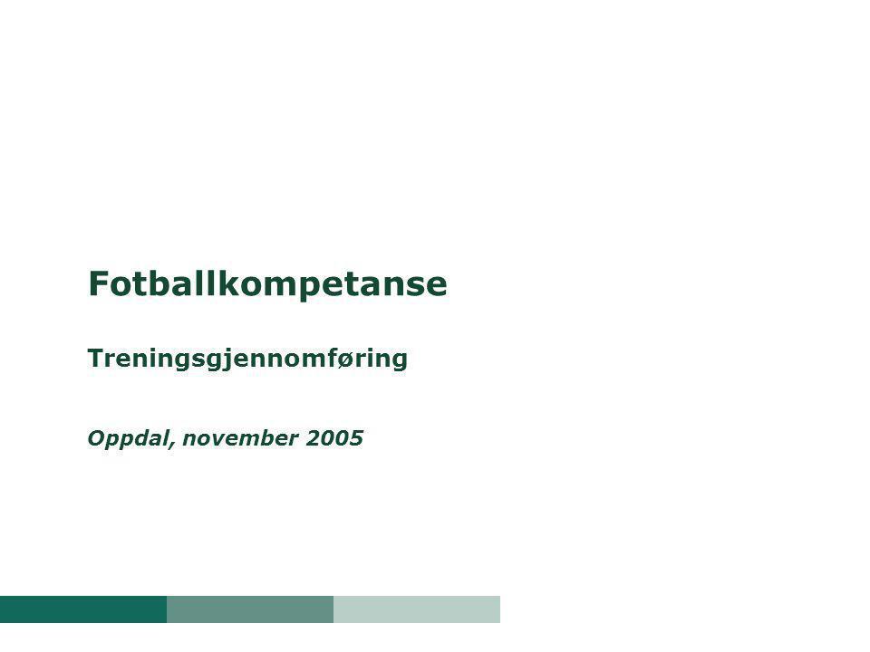 Fotballkompetanse Treningsgjennomføring Oppdal, november 2005