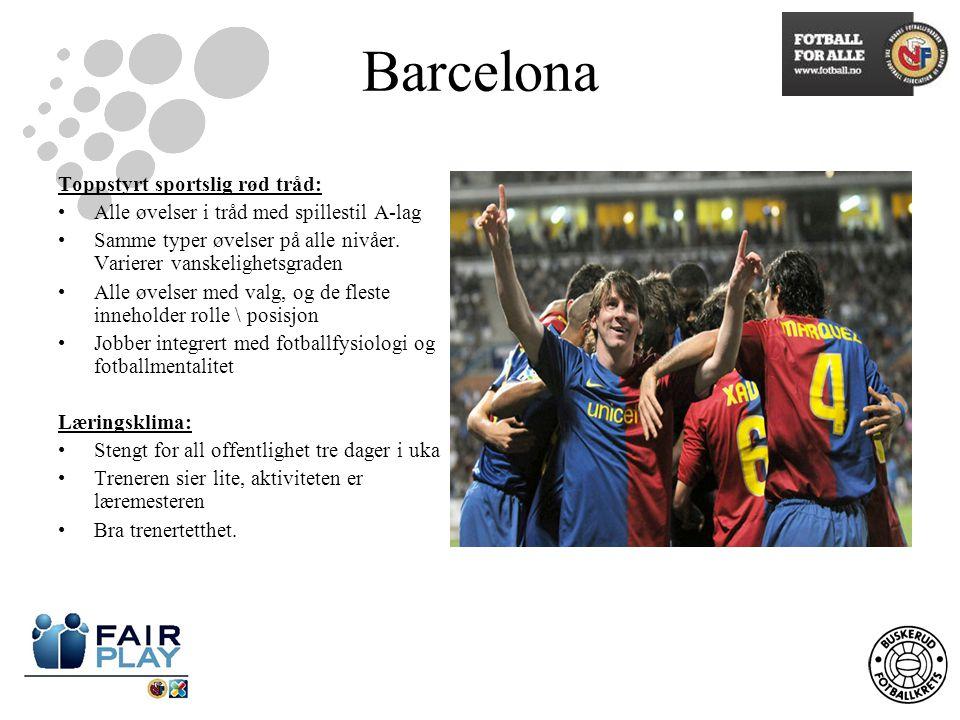 Barcelona Toppstyrt sportslig rød tråd: Alle øvelser i tråd med spillestil A-lag Samme typer øvelser på alle nivåer. Varierer vanskelighetsgraden Alle