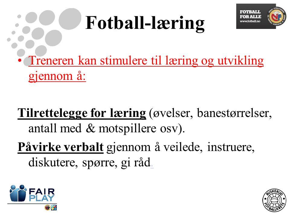 Fotball-læring Treneren kan stimulere til læring og utvikling gjennom å: Tilrettelegge for læring (øvelser, banestørrelser, antall med & motspillere osv).