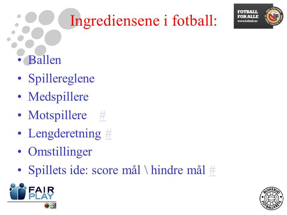 Ingrediensene i fotball: Ballen Spillereglene Medspillere Motspillere ## Lengderetning ## Omstillinger Spillets ide: score mål \ hindre mål ##