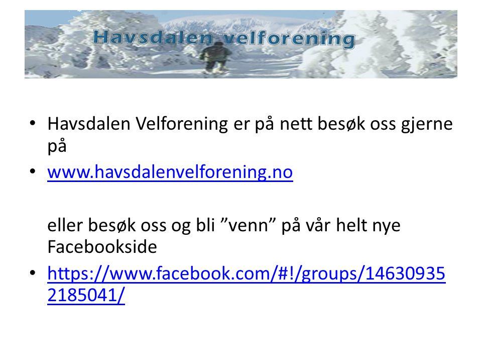 """Havsdalen Velforening er på nett besøk oss gjerne på www.havsdalenvelforening.no eller besøk oss og bli """"venn"""" på vår helt nye Facebookside https://ww"""