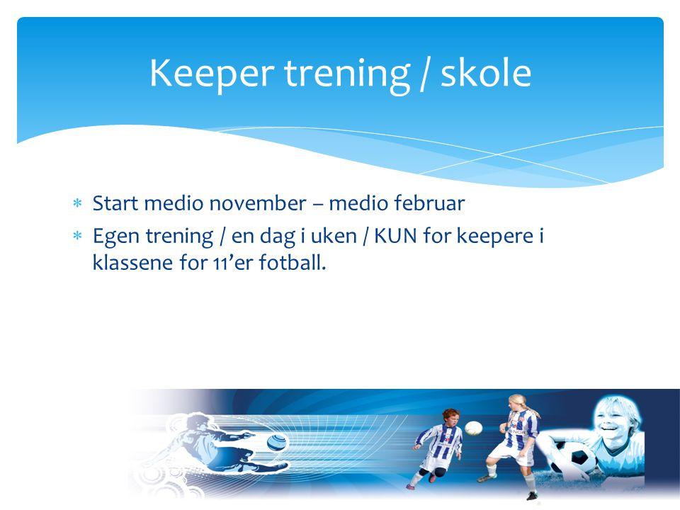  Start medio november – medio februar  Egen trening / en dag i uken / KUN for keepere i klassene for 11'er fotball.