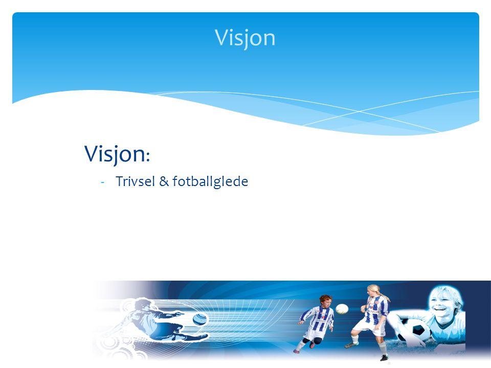 Visjon Visjon : -Trivsel & fotballglede