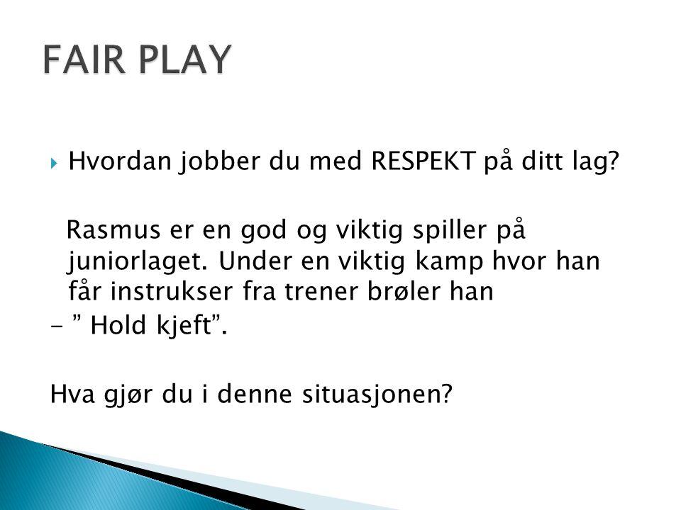  Hvordan jobber du med RESPEKT på ditt lag? Rasmus er en god og viktig spiller på juniorlaget. Under en viktig kamp hvor han får instrukser fra trene