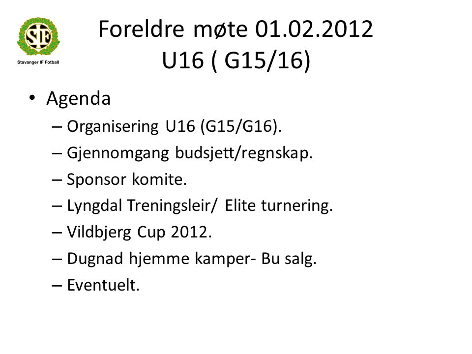 Foreldre møte 01.02.2012 U16 ( G15/16) Agenda – Organisering U16 (G15/G16).
