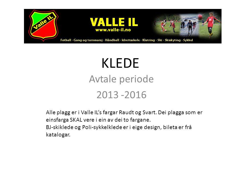KLEDE Avtale periode 2013 -2016 Alle plagg er i Valle IL's fargar Raudt og Svart. Dei plagga som er einsfarga SKAL vere i ein av dei to fargane. BJ-sk