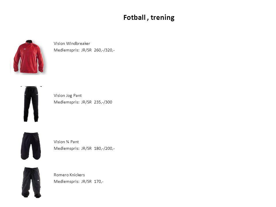 Fotball, trening Vision Windbreaker Medlemspris: JR/SR 260,-/320,- Vision Jog Pant Medlemspris: JR/SR 235,-/300 Vision ¾ Pant Medlemspris: JR/SR 180,-/200,- Romero Knickers Medlemspris: JR/SR 170,-