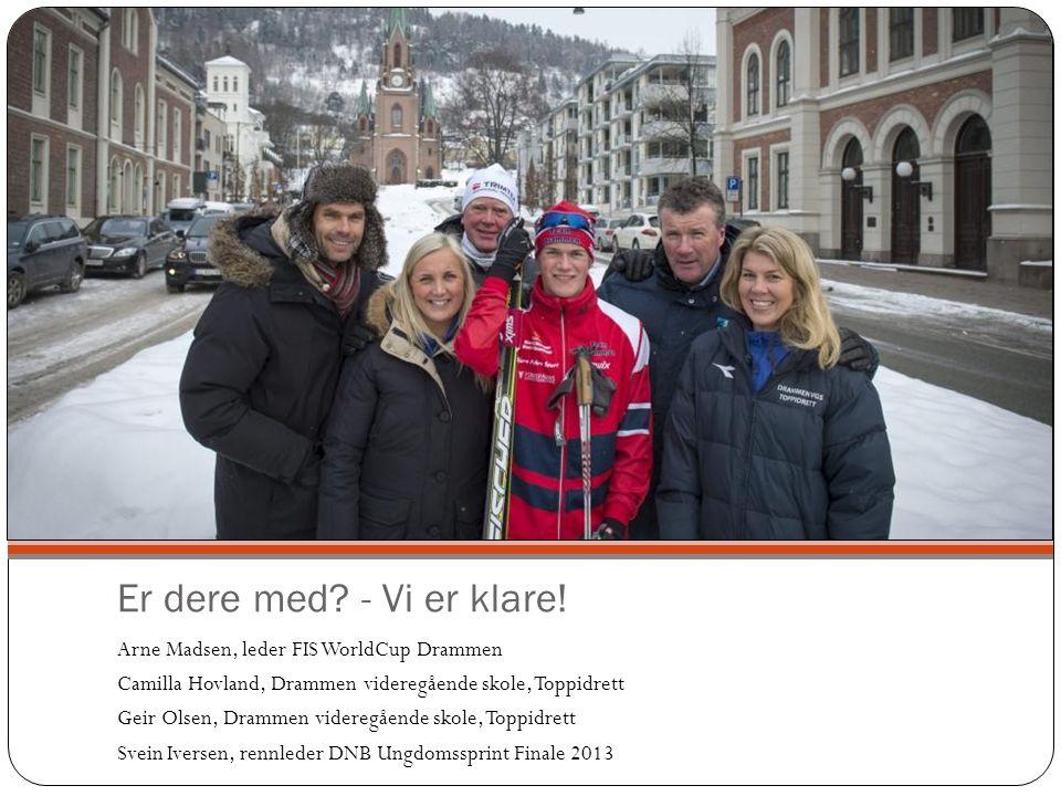 Er dere med? - Vi er klare! Arne Madsen, leder FIS WorldCup Drammen Camilla Hovland, Drammen videregående skole, Toppidrett Geir Olsen, Drammen videre