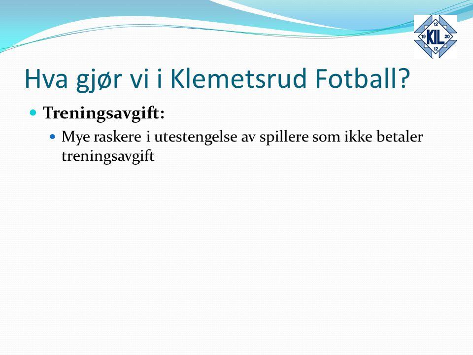 Hva gjør vi i Klemetsrud Fotball? Treningsavgift: Mye raskere i utestengelse av spillere som ikke betaler treningsavgift