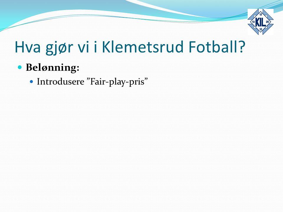 """Hva gjør vi i Klemetsrud Fotball? Belønning: Introdusere """"Fair-play-pris"""""""