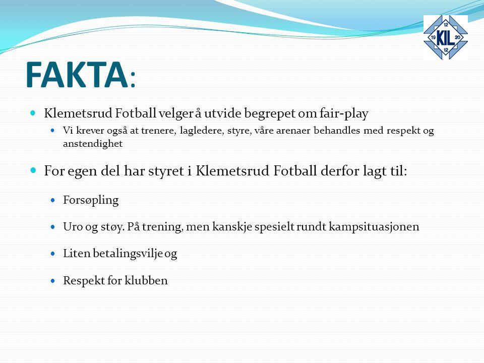 FAKTA : Klemetsrud Fotball velger å utvide begrepet om fair-play Vi krever også at trenere, lagledere, styre, våre arenaer behandles med respekt og an