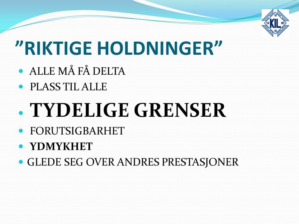 """""""RIKTIGE HOLDNINGER"""" ALLE MÅ FÅ DELTA PLASS TIL ALLE TYDELIGE GRENSER FORUTSIGBARHET YDMYKHET GLEDE SEG OVER ANDRES PRESTASJONER"""