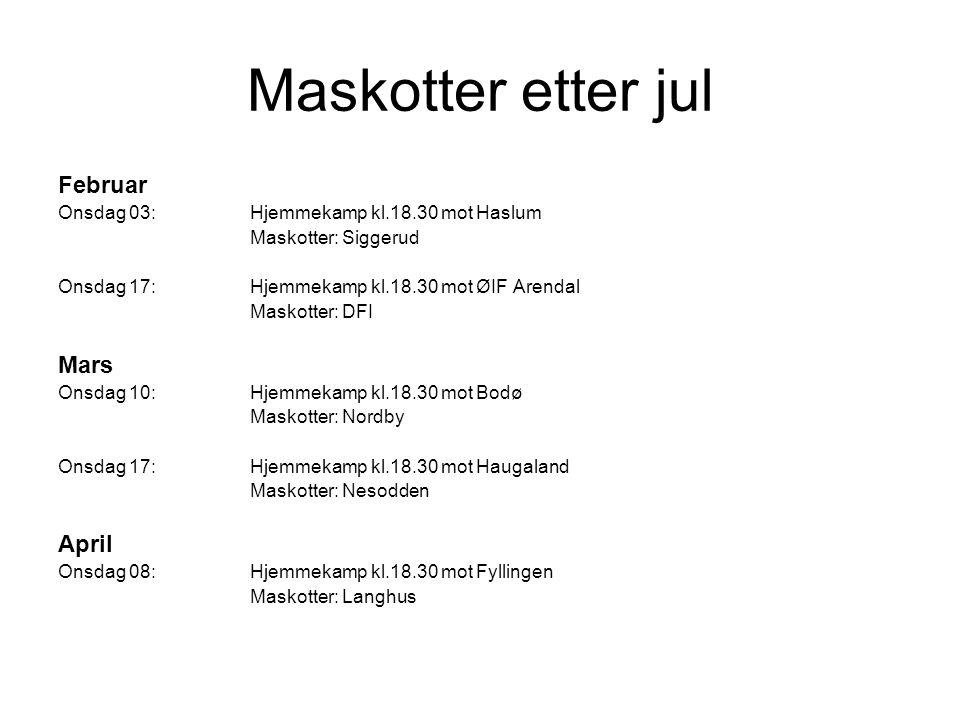 Maskotter etter jul Februar Onsdag 03:Hjemmekamp kl.18.30 mot Haslum Maskotter: Siggerud Onsdag 17:Hjemmekamp kl.18.30 mot ØIF Arendal Maskotter: DFI