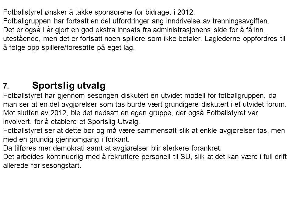 Fotballstyret ønsker å takke sponsorene for bidraget i 2012. Fotballgruppen har fortsatt en del utfordringer ang inndrivelse av trenningsavgiften. Det