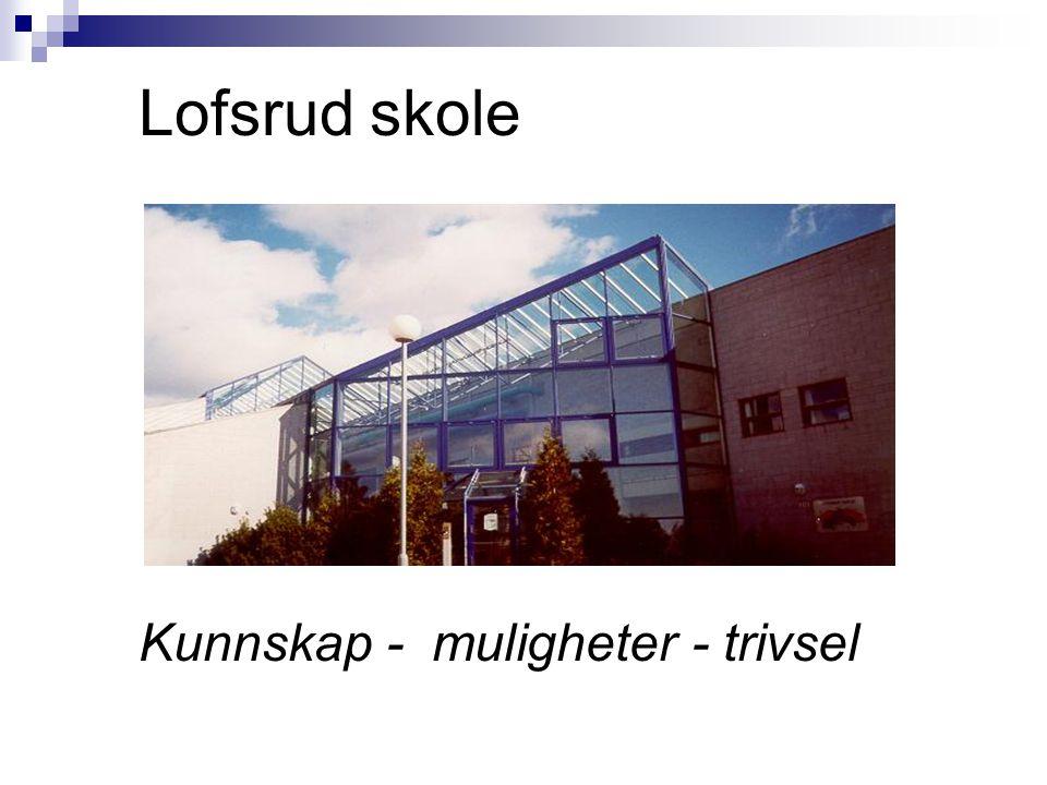 LOFSRUD SKOLE Lofsrud skole Kunnskap - muligheter - trivsel