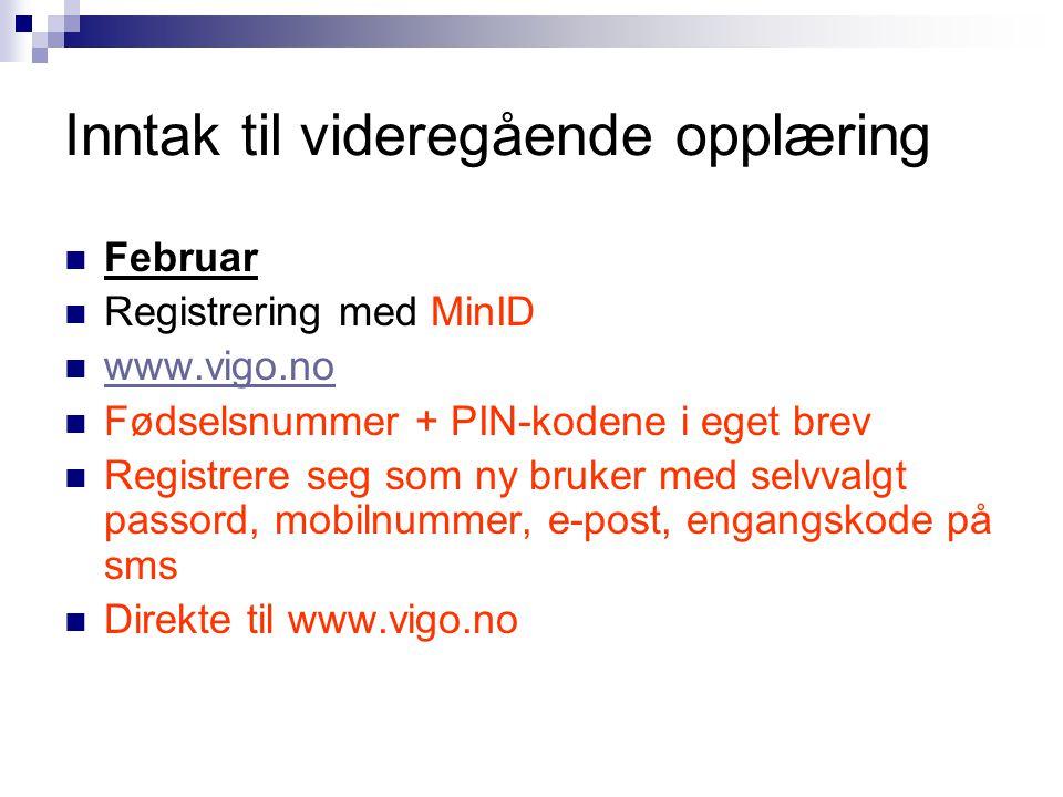 Inntak til videregående opplæring Februar Registrering med MinID www.vigo.no Fødselsnummer + PIN-kodene i eget brev Registrere seg som ny bruker med selvvalgt passord, mobilnummer, e-post, engangskode på sms Direkte til www.vigo.no