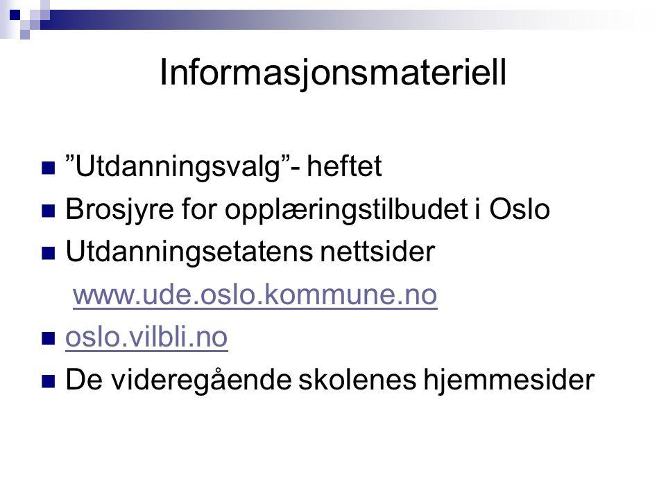 Informasjonsmateriell Utdanningsvalg - heftet Brosjyre for opplæringstilbudet i Oslo Utdanningsetatens nettsider www.ude.oslo.kommune.no oslo.vilbli.no De videregående skolenes hjemmesider