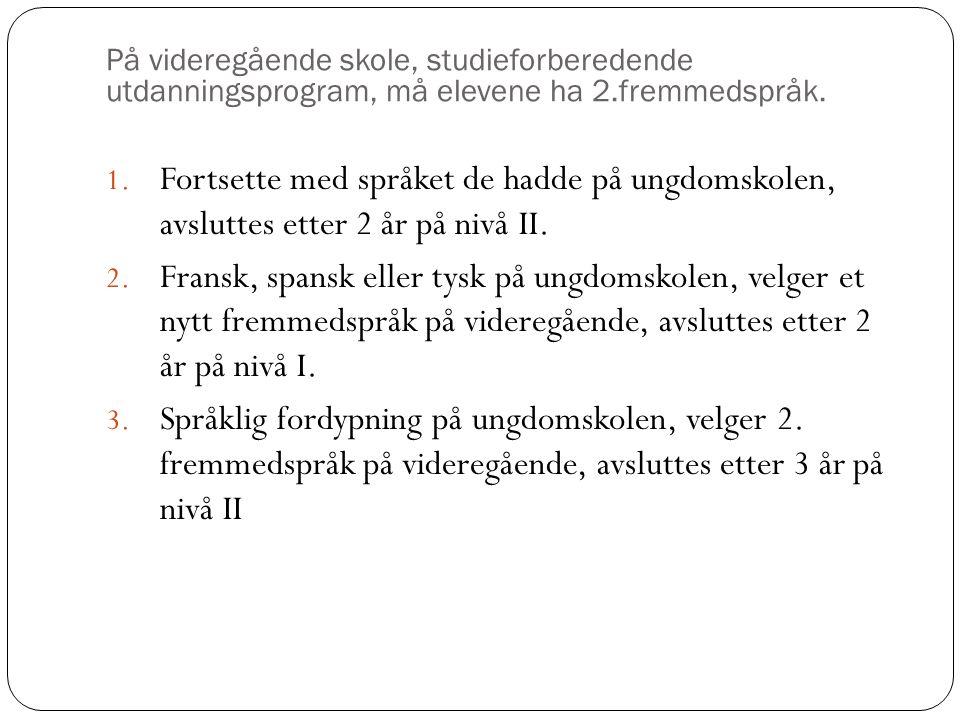 På videregående skole, studieforberedende utdanningsprogram, må elevene ha 2.fremmedspråk. 1. Fortsette med språket de hadde på ungdomskolen, avslutte