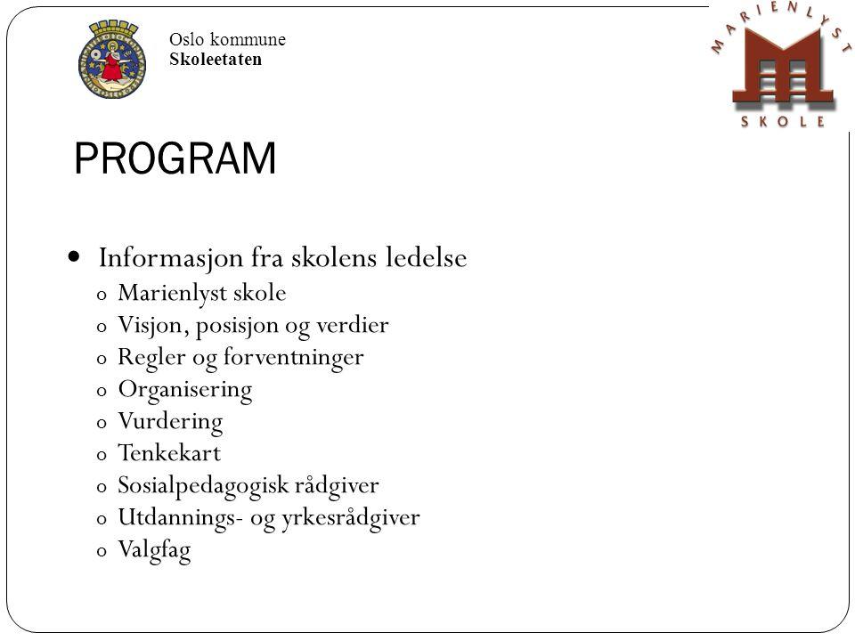 PROGRAM Informasjon fra skolens ledelse o Marienlyst skole o Visjon, posisjon og verdier o Regler og forventninger o Organisering o Vurdering o Tenkek