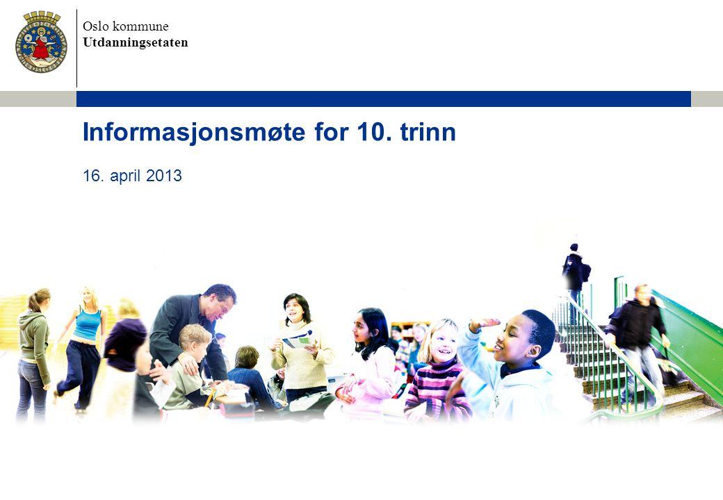 Oslo kommune Utdanningsetaten Informasjonsmøte for 10. trinn 16. april 2013