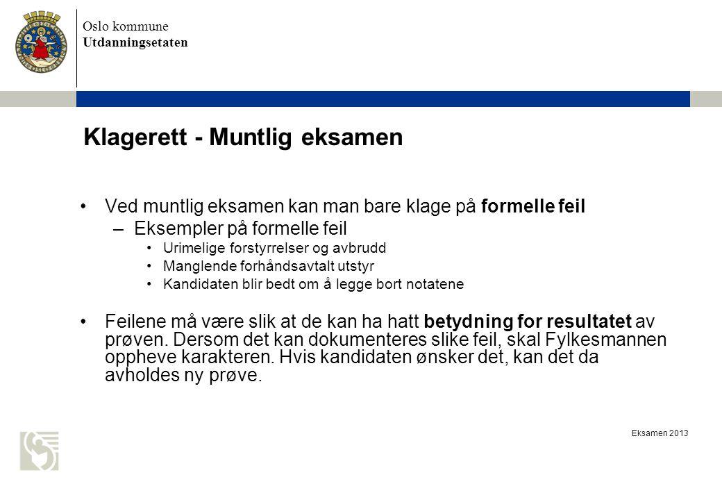 Oslo kommune Utdanningsetaten Eksamen 2013 Klagerett - Muntlig eksamen Ved muntlig eksamen kan man bare klage på formelle feil –Eksempler på formelle