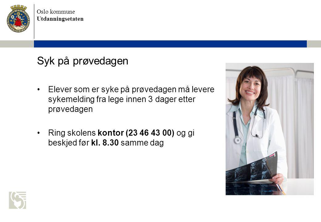 Oslo kommune Utdanningsetaten Eksamen 2013 Syk på prøvedagen Elever som er syke på prøvedagen må levere sykemelding fra lege innen 3 dager etter prøve