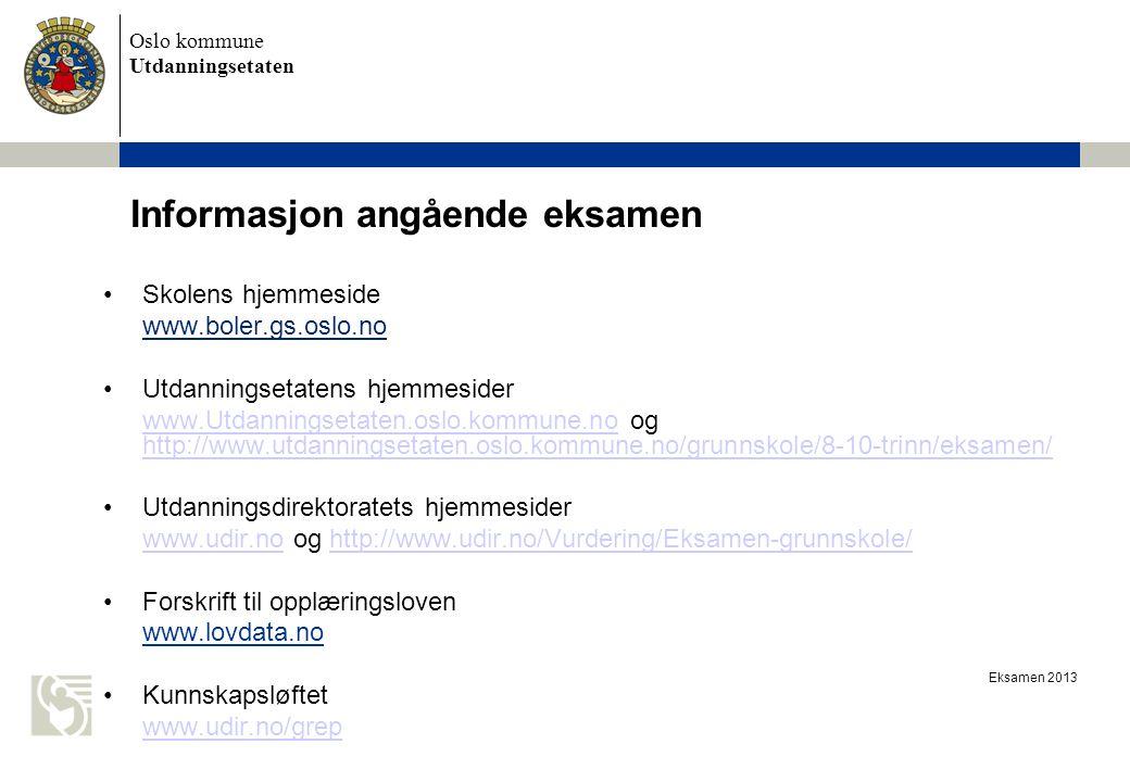 Oslo kommune Utdanningsetaten Eksamen 2013 Informasjon angående eksamen Skolens hjemmeside www.boler.gs.oslo.no Utdanningsetatens hjemmesider www.Utda