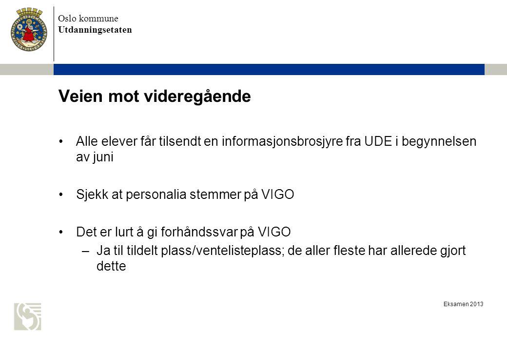 Oslo kommune Utdanningsetaten Eksamen 2013 Veien mot videregående Alle elever får tilsendt en informasjonsbrosjyre fra UDE i begynnelsen av juni Sjekk