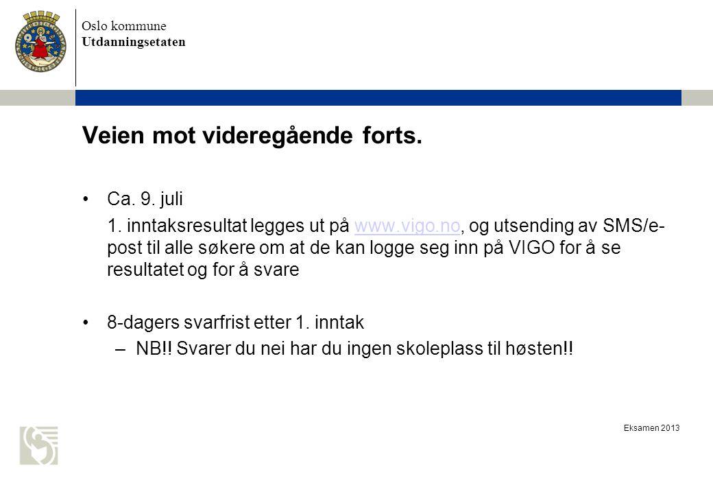 Oslo kommune Utdanningsetaten Eksamen 2013 Veien mot videregående forts. Ca. 9. juli 1. inntaksresultat legges ut på www.vigo.no, og utsending av SMS/