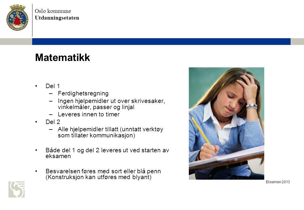 Oslo kommune Utdanningsetaten Eksamen 2013 Matematikk Del 1 –Ferdighetsregning –Ingen hjelpemidler ut over skrivesaker, vinkelmåler, passer og linjal
