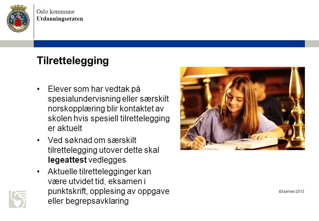 Oslo kommune Utdanningsetaten Eksamen 2013 Tilrettelegging Elever som har vedtak på spesialundervisning eller særskilt norskopplæring blir kontaktet a