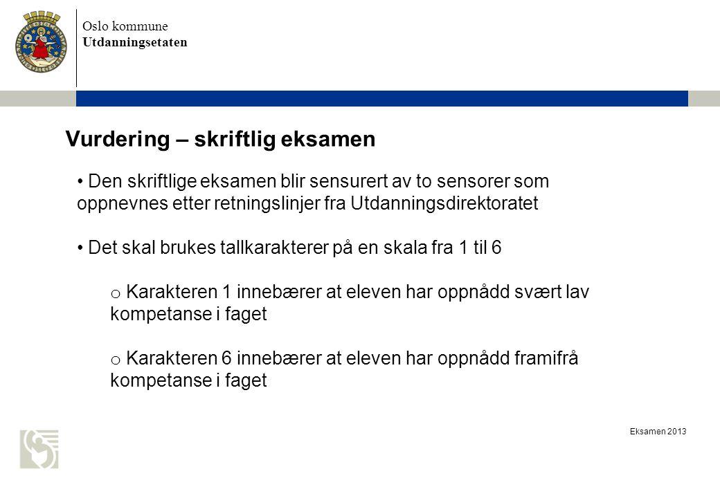 Oslo kommune Utdanningsetaten Eksamen 2013 Vurdering – skriftlig eksamen Den skriftlige eksamen blir sensurert av to sensorer som oppnevnes etter retn