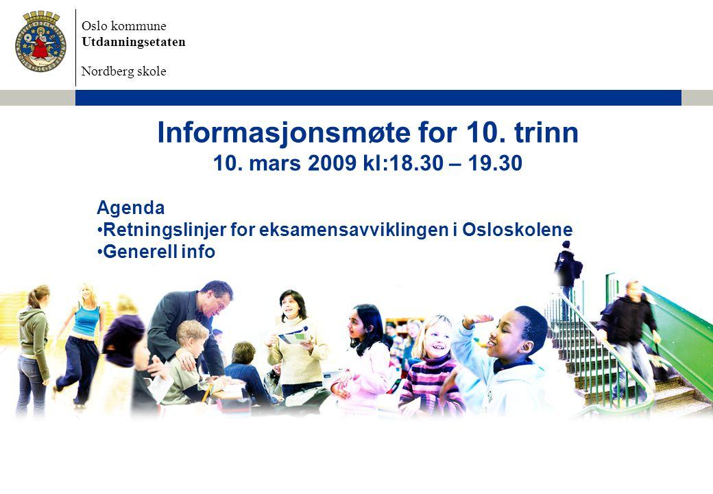Oslo kommune Utdanningsetaten Nordberg skole Informasjonsmøte for 10. trinn 10. mars 2009 kl:18.30 – 19.30 Agenda Retningslinjer for eksamensavvikling