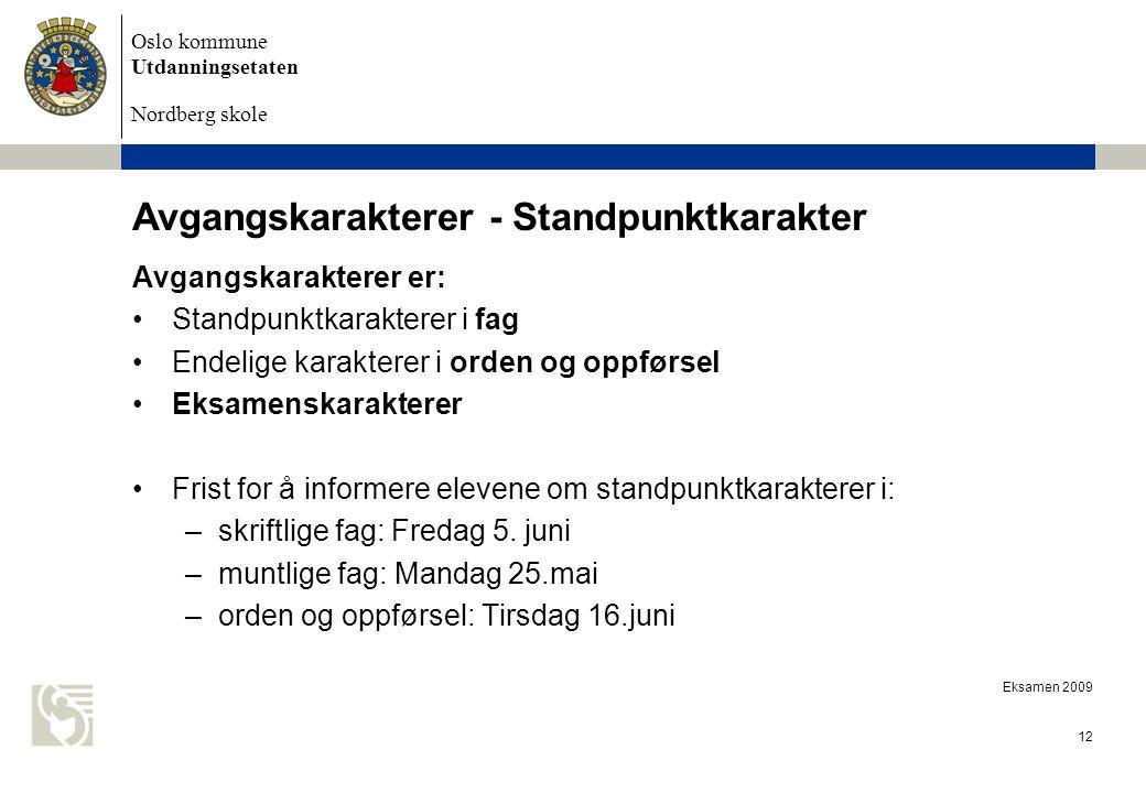 Oslo kommune Utdanningsetaten Nordberg skole Eksamen 2009 12 Avgangskarakterer - Standpunktkarakter Avgangskarakterer er: Standpunktkarakterer i fag E