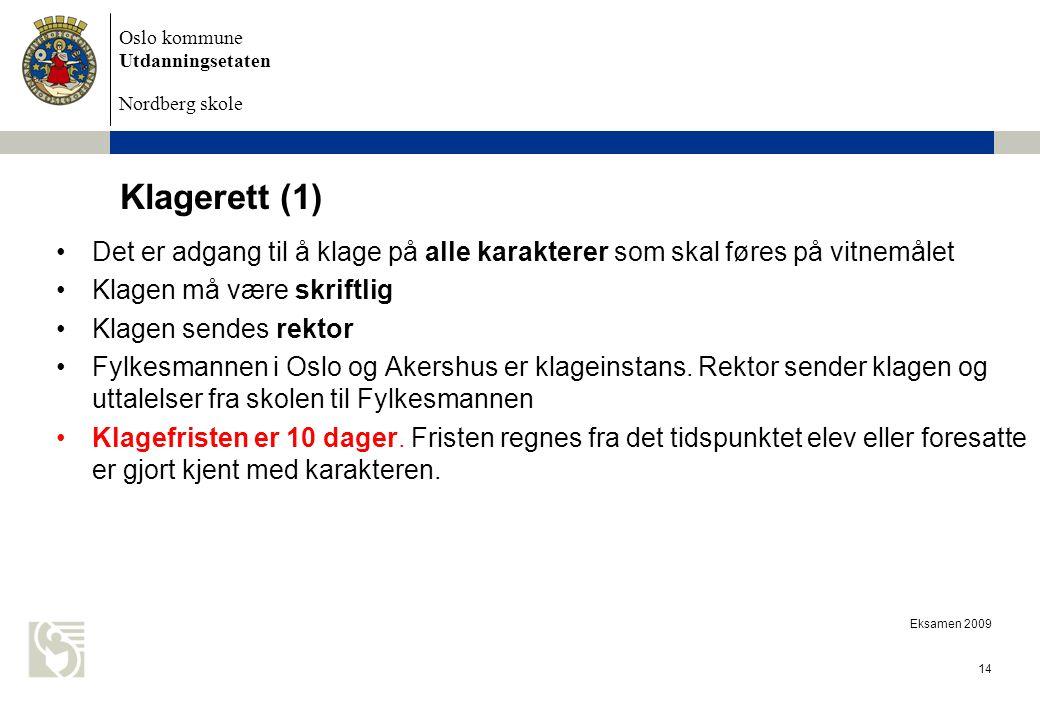 Oslo kommune Utdanningsetaten Nordberg skole Eksamen 2009 14 Klagerett (1) Det er adgang til å klage på alle karakterer som skal føres på vitnemålet K