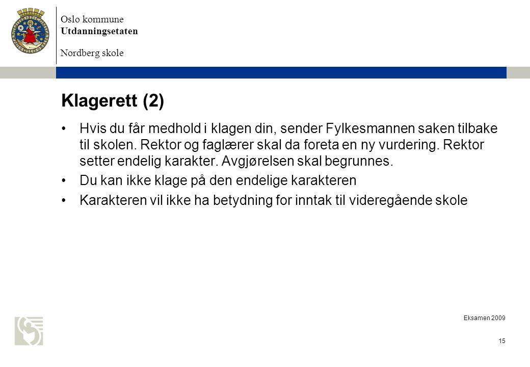 Oslo kommune Utdanningsetaten Nordberg skole Eksamen 2009 15 Klagerett (2) Hvis du får medhold i klagen din, sender Fylkesmannen saken tilbake til sko