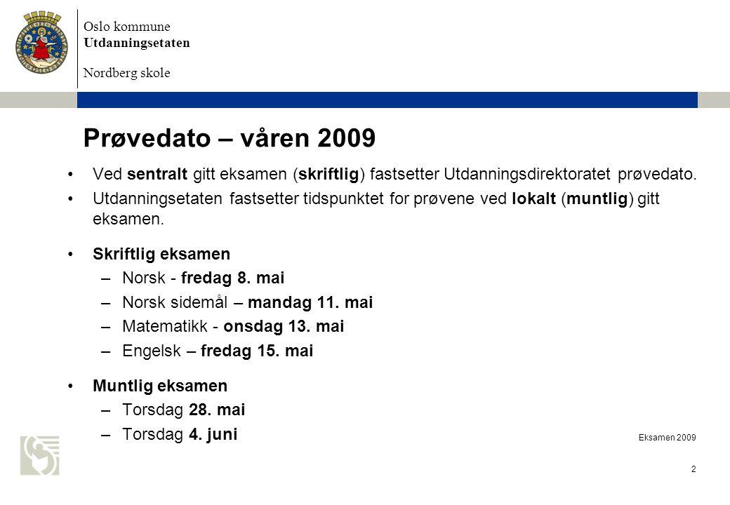 Oslo kommune Utdanningsetaten Nordberg skole Eksamen 2009 2 Prøvedato – våren 2009 Ved sentralt gitt eksamen (skriftlig) fastsetter Utdanningsdirektor
