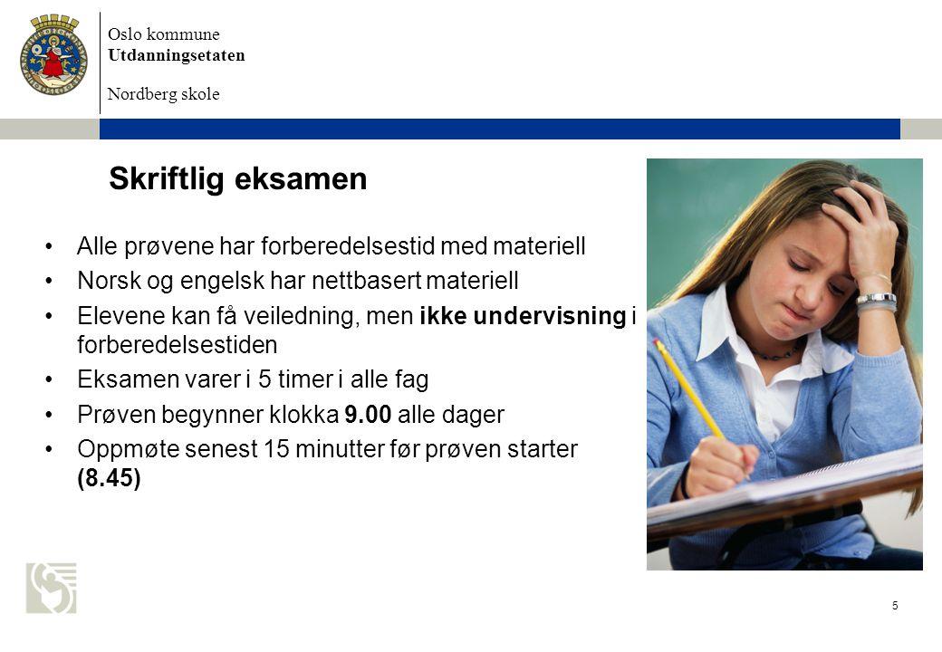 Oslo kommune Utdanningsetaten Nordberg skole Eksamen 2009 5 Skriftlig eksamen Alle prøvene har forberedelsestid med materiell Norsk og engelsk har net