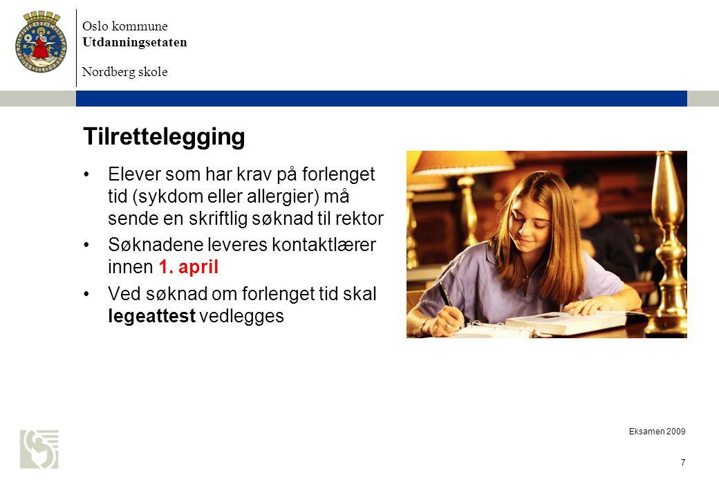 Oslo kommune Utdanningsetaten Nordberg skole Eksamen 2009 7 Tilrettelegging Elever som har krav på forlenget tid (sykdom eller allergier) må sende en