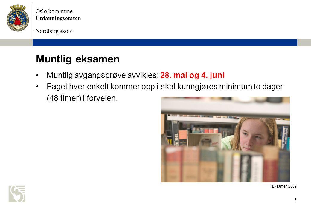 Oslo kommune Utdanningsetaten Nordberg skole Eksamen 2009 8 Muntlig eksamen Muntlig avgangsprøve avvikles: 28. mai og 4. juni Faget hver enkelt kommer